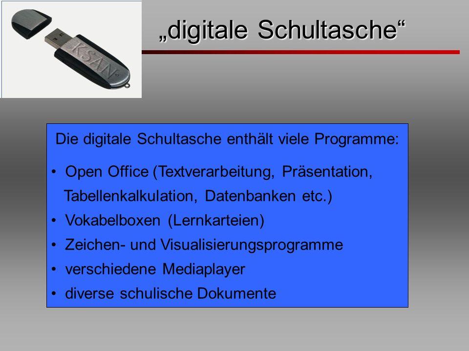 digitale Schultasche digitale Schultasche Die digitale Schultasche enthält viele Programme: Open Office (Textverarbeitung, Präsentation, Tabellenkalku