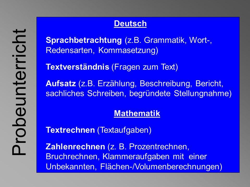 Deutsch Sprachbetrachtung (z.B. Grammatik, Wort-, Redensarten, Kommasetzung) Textverständnis (Fragen zum Text) Aufsatz (z.B. Erzählung, Beschreibung,