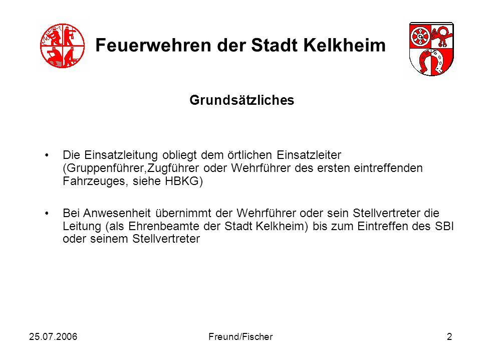 25.07.2006Freund/Fischer3 Feuerwehren der Stadt Kelkheim Die eingesetzten ZvDs stehen dem Einsatzleiter als Mitglieder der Einsatzleitung oder Führungseinheit zur Verfügung (S2/S3).