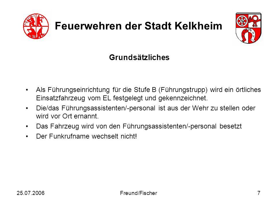 25.07.2006Freund/Fischer8 Feuerwehren der Stadt Kelkheim Als Führungseinrichtung für die Stufe B (Führungsstaffel) wird der MTW der Feuerwehr Münster festgelegt.