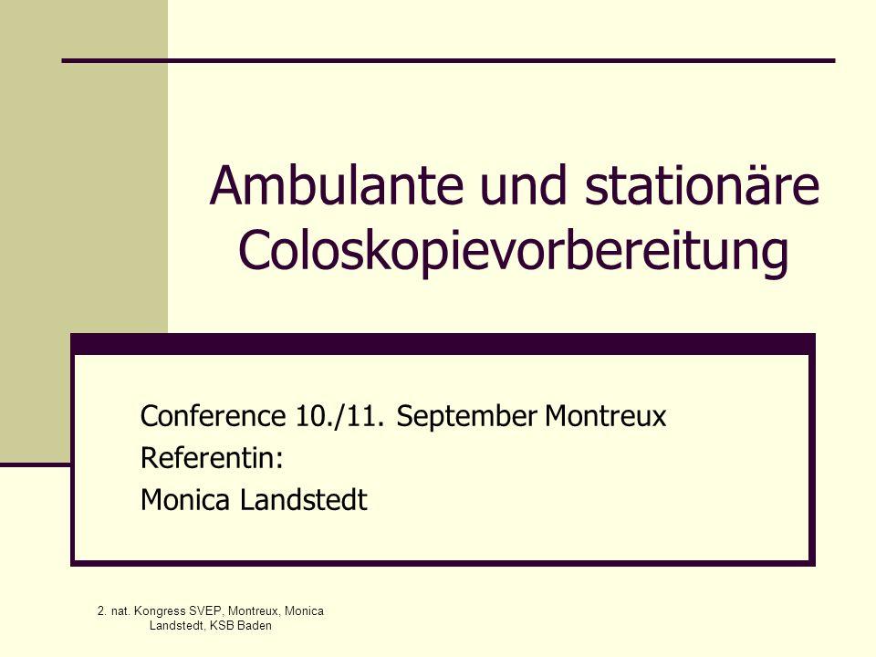 2. nat. Kongress SVEP, Montreux, Monica Landstedt, KSB Baden Ambulante und stationäre Coloskopievorbereitung Conference 10./11. September Montreux Ref