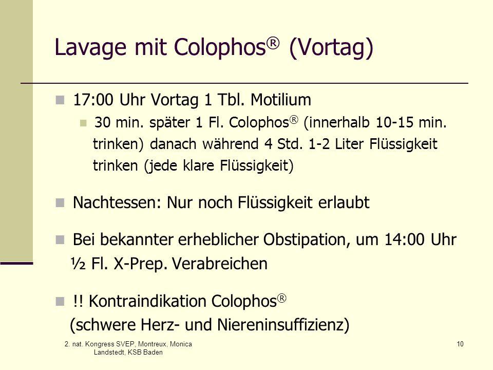 2. nat. Kongress SVEP, Montreux, Monica Landstedt, KSB Baden 10 Lavage mit Colophos ® (Vortag) 17:00 Uhr Vortag 1 Tbl. Motilium 30 min. später 1 Fl. C