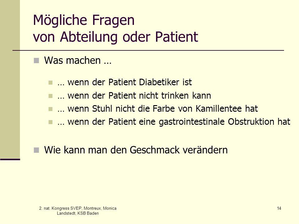 2. nat. Kongress SVEP, Montreux, Monica Landstedt, KSB Baden 14 Mögliche Fragen von Abteilung oder Patient Was machen … … wenn der Patient Diabetiker