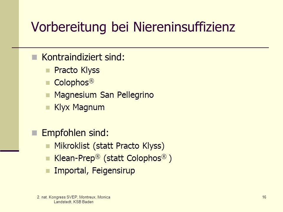 2. nat. Kongress SVEP, Montreux, Monica Landstedt, KSB Baden 16 Vorbereitung bei Niereninsuffizienz Kontraindiziert sind: Practo Klyss Colophos ® Magn