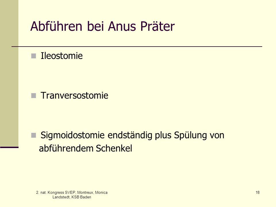 2. nat. Kongress SVEP, Montreux, Monica Landstedt, KSB Baden 18 Abführen bei Anus Präter Ileostomie Tranversostomie Sigmoidostomie endständig plus Spü