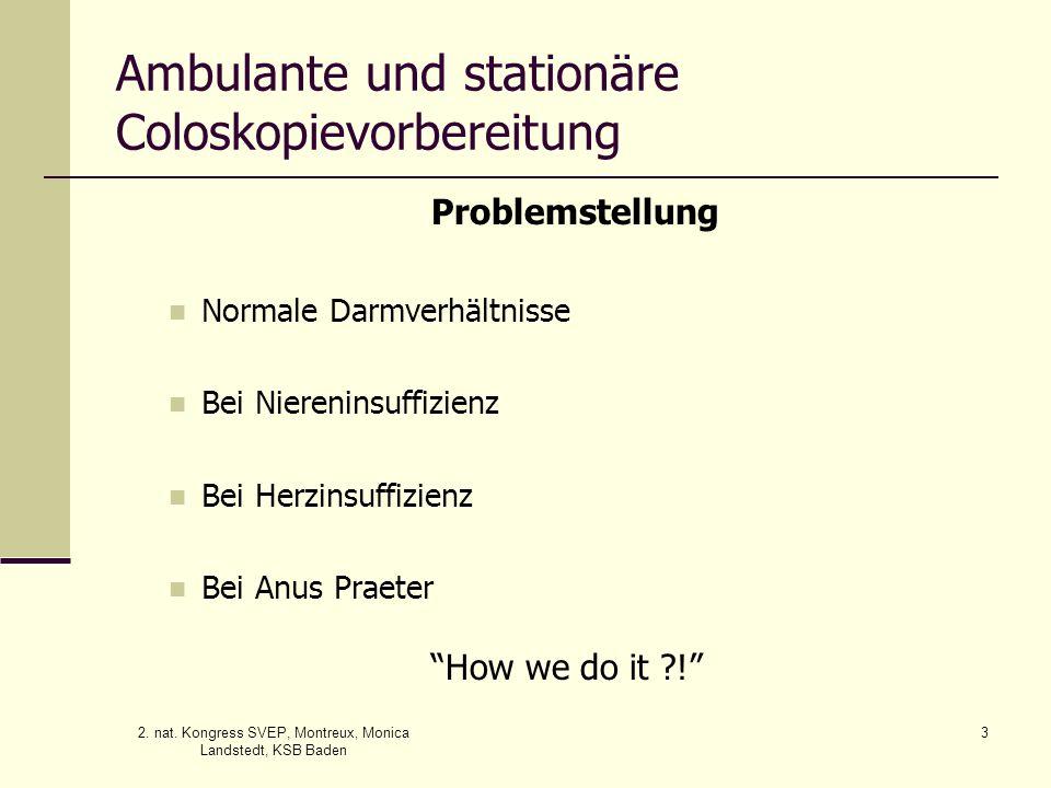2. nat. Kongress SVEP, Montreux, Monica Landstedt, KSB Baden 3 Ambulante und stationäre Coloskopievorbereitung Problemstellung Normale Darmverhältniss