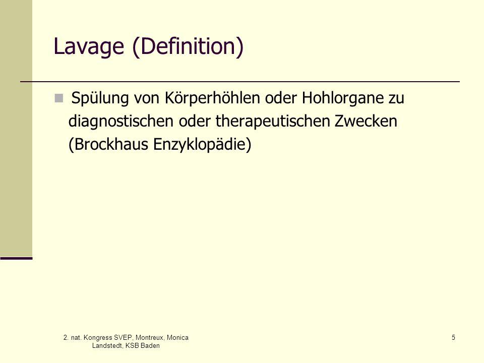 2. nat. Kongress SVEP, Montreux, Monica Landstedt, KSB Baden 5 Lavage (Definition) Spülung von Körperhöhlen oder Hohlorgane zu diagnostischen oder the