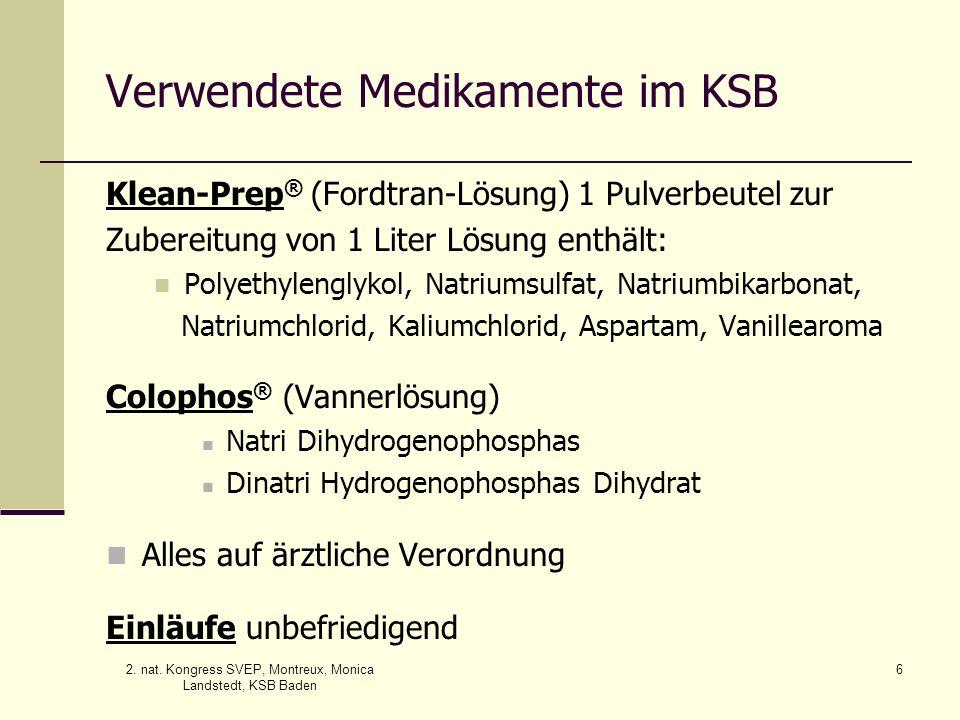 2. nat. Kongress SVEP, Montreux, Monica Landstedt, KSB Baden 6 Verwendete Medikamente im KSB Klean-Prep ® (Fordtran-Lösung) 1 Pulverbeutel zur Zuberei