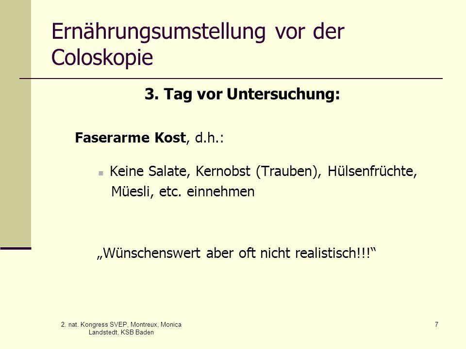 2. nat. Kongress SVEP, Montreux, Monica Landstedt, KSB Baden 7 Ernährungsumstellung vor der Coloskopie 3. Tag vor Untersuchung: Faserarme Kost, d.h.: