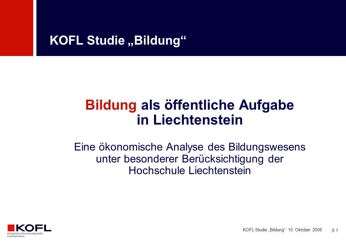 KOFL Studie Bildung 10. Oktober 2006 S 1 Bildung als öffentliche Aufgabe in Liechtenstein Eine ökonomische Analyse des Bildungswesens unter besonderer