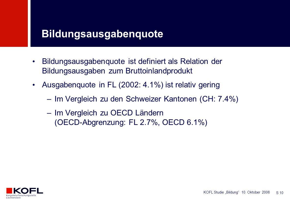 KOFL Studie Bildung 10. Oktober 2006 S 10 Bildungsausgabenquote ist definiert als Relation der Bildungsausgaben zum Bruttoinlandprodukt Ausgabenquote