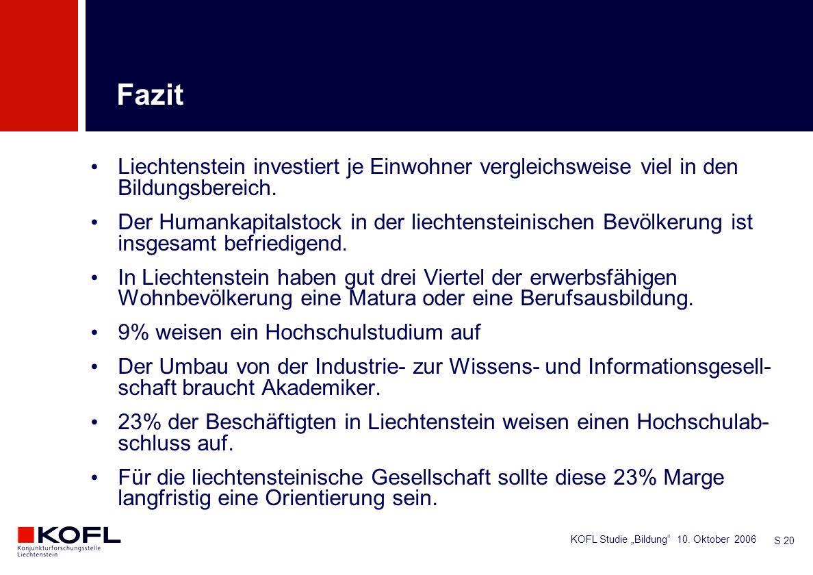 KOFL Studie Bildung 10. Oktober 2006 S 20 Liechtenstein investiert je Einwohner vergleichsweise viel in den Bildungsbereich. Der Humankapitalstock in