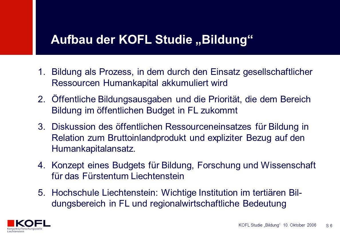 KOFL Studie Bildung 10. Oktober 2006 S 6 1.Bildung als Prozess, in dem durch den Einsatz gesellschaftlicher Ressourcen Humankapital akkumuliert wird 2