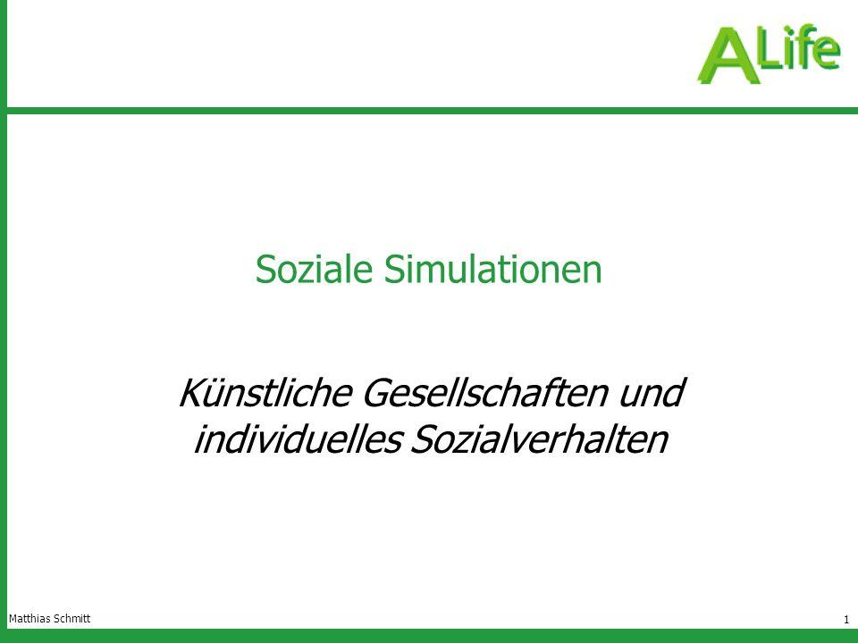 1 Soziale Simulationen Künstliche Gesellschaften und individuelles Sozialverhalten Matthias Schmitt