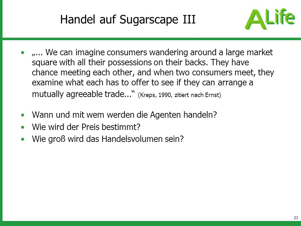 23 Handel auf Sugarscape III... We can imagine consumers wandering around a large market square with all their possessions on their backs. They have c