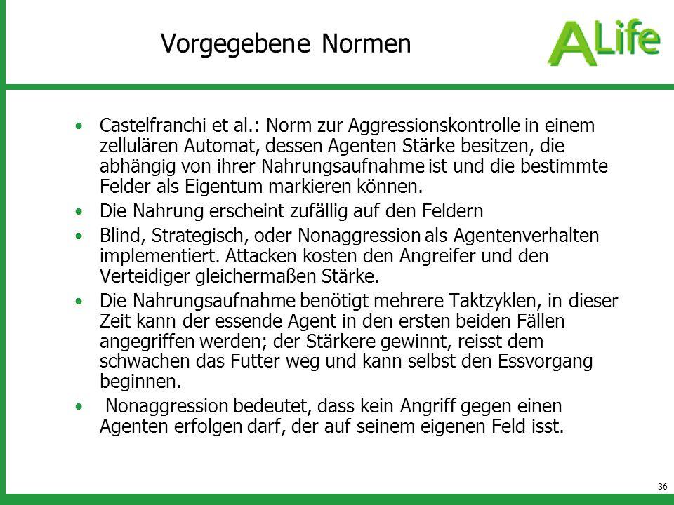 36 Vorgegebene Normen Castelfranchi et al.: Norm zur Aggressionskontrolle in einem zellulären Automat, dessen Agenten Stärke besitzen, die abhängig vo