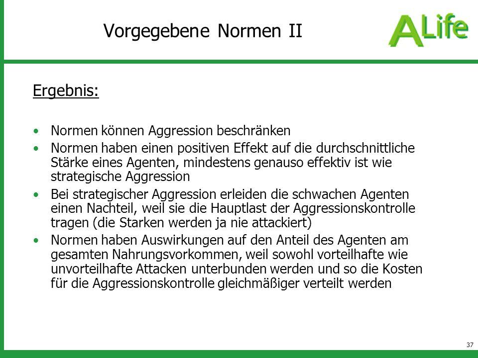 37 Vorgegebene Normen II Ergebnis: Normen können Aggression beschränken Normen haben einen positiven Effekt auf die durchschnittliche Stärke eines Age