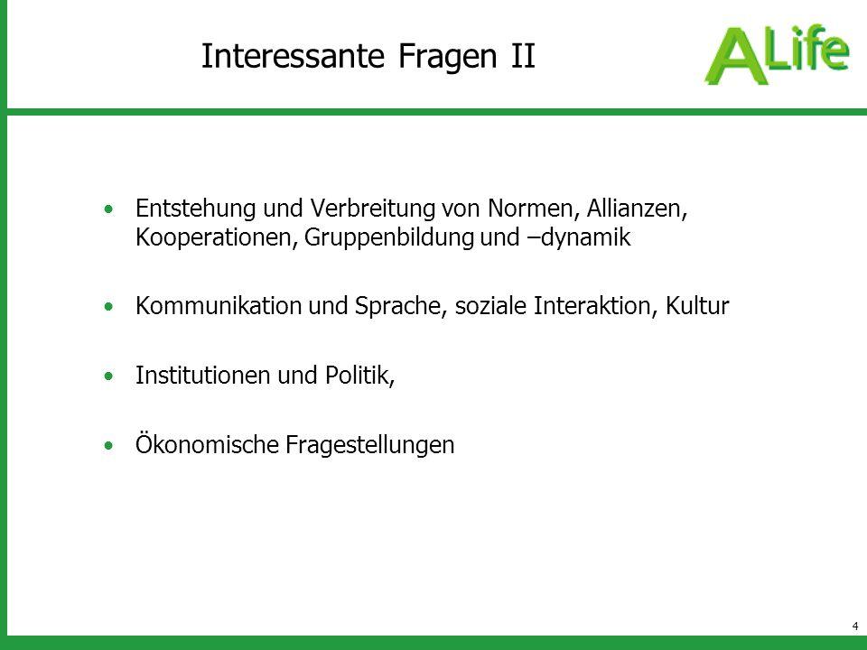 4 Interessante Fragen II Entstehung und Verbreitung von Normen, Allianzen, Kooperationen, Gruppenbildung und –dynamik Kommunikation und Sprache, sozia