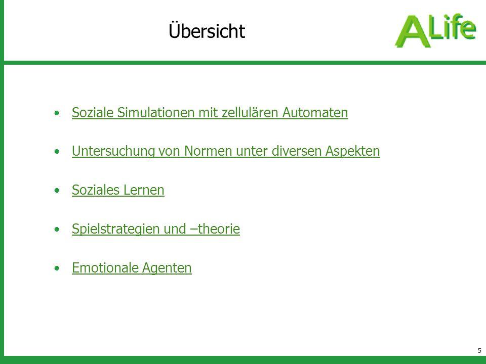 5 Übersicht Soziale Simulationen mit zellulären Automaten Untersuchung von Normen unter diversen Aspekten Soziales Lernen Spielstrategien und –theorie