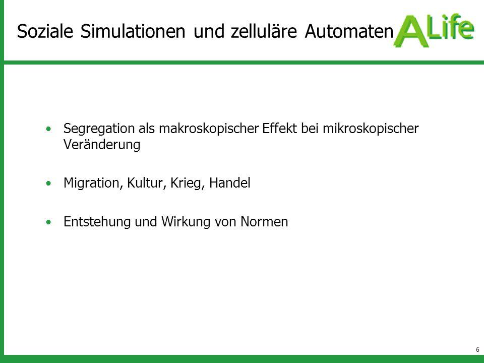 6 Soziale Simulationen und zelluläre Automaten Segregation als makroskopischer Effekt bei mikroskopischer Veränderung Migration, Kultur, Krieg, Handel