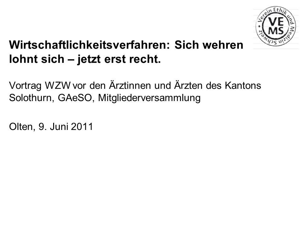 Wirtschaftlichkeitsverfahren: Sich wehren lohnt sich – jetzt erst recht. Vortrag WZW vor den Ärztinnen und Ärzten des Kantons Solothurn, GAeSO, Mitgli