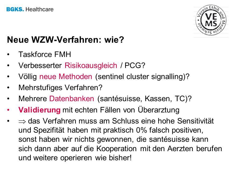 Neue WZW-Verfahren: wie? Taskforce FMH Verbesserter Risikoausgleich / PCG? Völlig neue Methoden (sentinel cluster signalling)? Mehrstufiges Verfahren?
