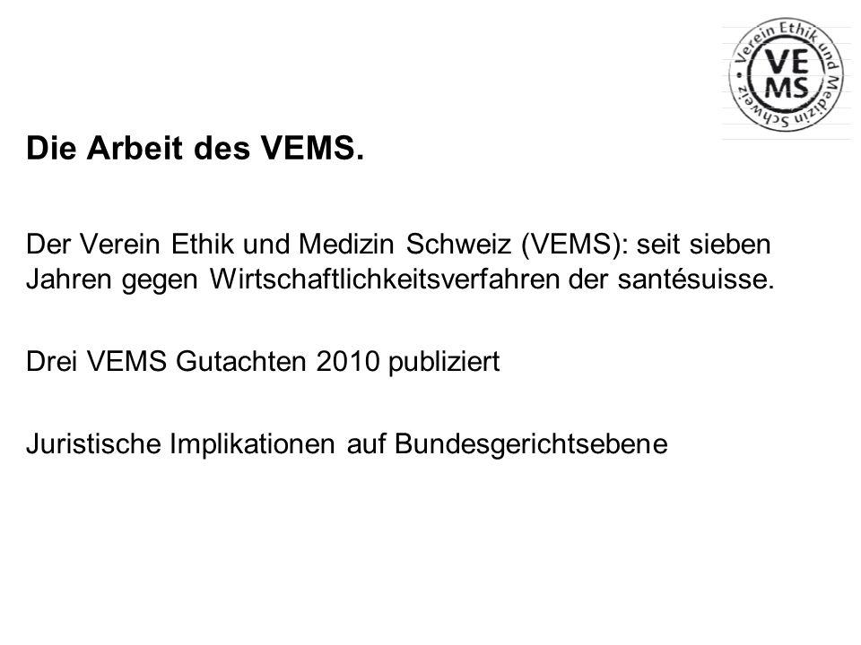 Die Arbeit des VEMS. Der Verein Ethik und Medizin Schweiz (VEMS): seit sieben Jahren gegen Wirtschaftlichkeitsverfahren der santésuisse. Drei VEMS Gut