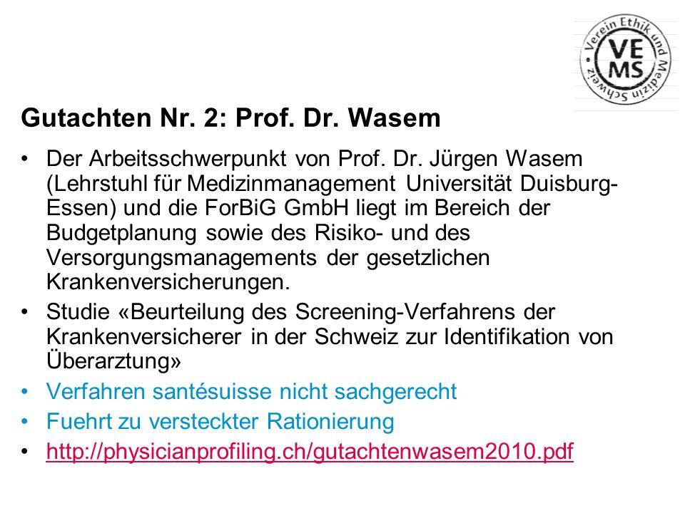 Gutachten Nr. 2: Prof. Dr. Wasem Der Arbeitsschwerpunkt von Prof. Dr. Jürgen Wasem (Lehrstuhl für Medizinmanagement Universität Duisburg- Essen) und d