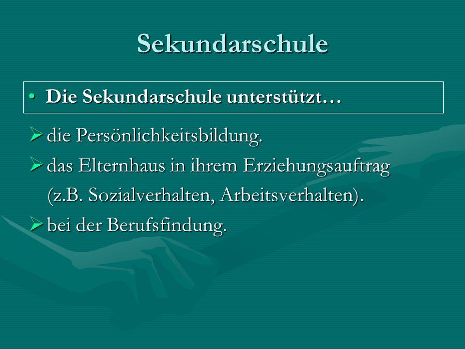 Sekundarschule Die Sekundarschule unterstützt…Die Sekundarschule unterstützt… die Persönlichkeitsbildung. die Persönlichkeitsbildung. das Elternhaus i