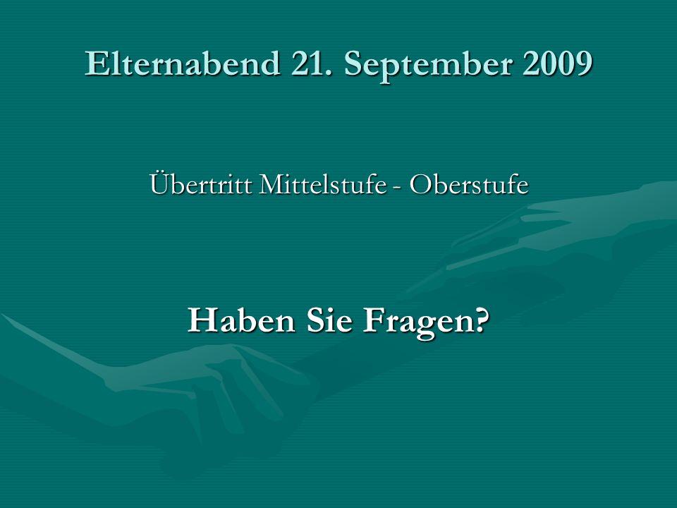 Elternabend 21. September 2009 Übertritt Mittelstufe - Oberstufe Haben Sie Fragen?