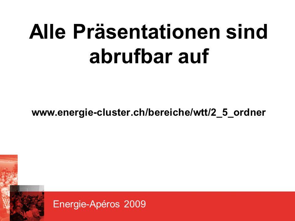 Energie-Apéros 2009 Alle Präsentationen sind abrufbar auf www.energie-cluster.ch/bereiche/wtt/2_5_ordner