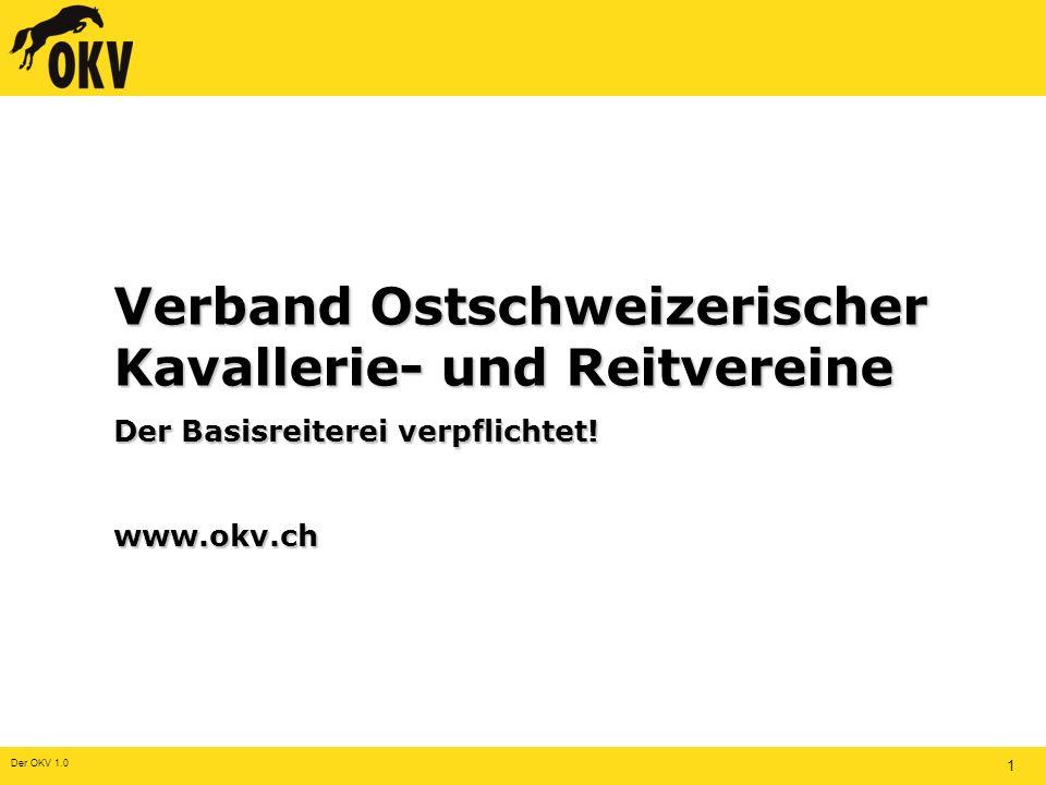 Der OKV 1.0 1 Verband Ostschweizerischer Kavallerie- und Reitvereine Der Basisreiterei verpflichtet.
