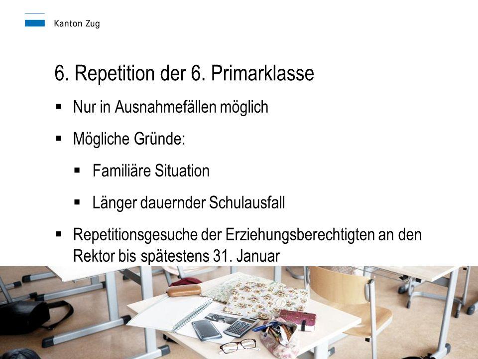 Präsentation der Übertrittskommission I 6. Repetition der 6. Primarklasse Nur in Ausnahmefällen möglich Mögliche Gründe: Familiäre Situation Länger da