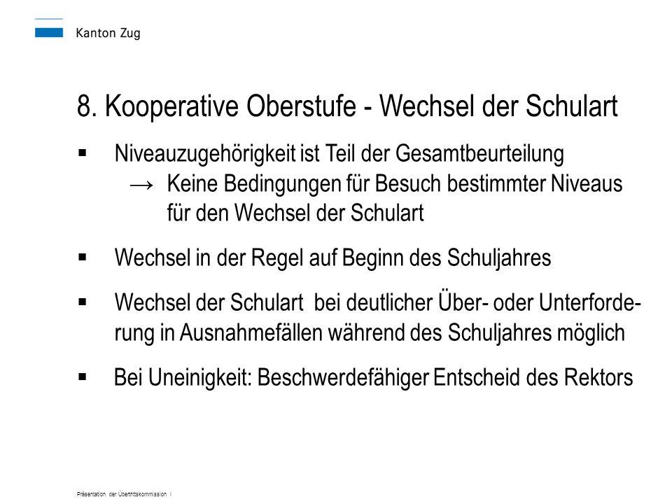 Präsentation der Übertrittskommission I 8. Kooperative Oberstufe - Wechsel der Schulart Niveauzugehörigkeit ist Teil der Gesamtbeurteilung Keine Bedin