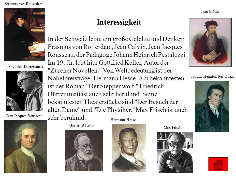 Interessigkeit In der Schweiz lebte ein große Gelehte und Denker: Erasmus von Rotterdam, Jean Calvin, Jean Jacques Rousseau, der Pädagoge Johann Heinr