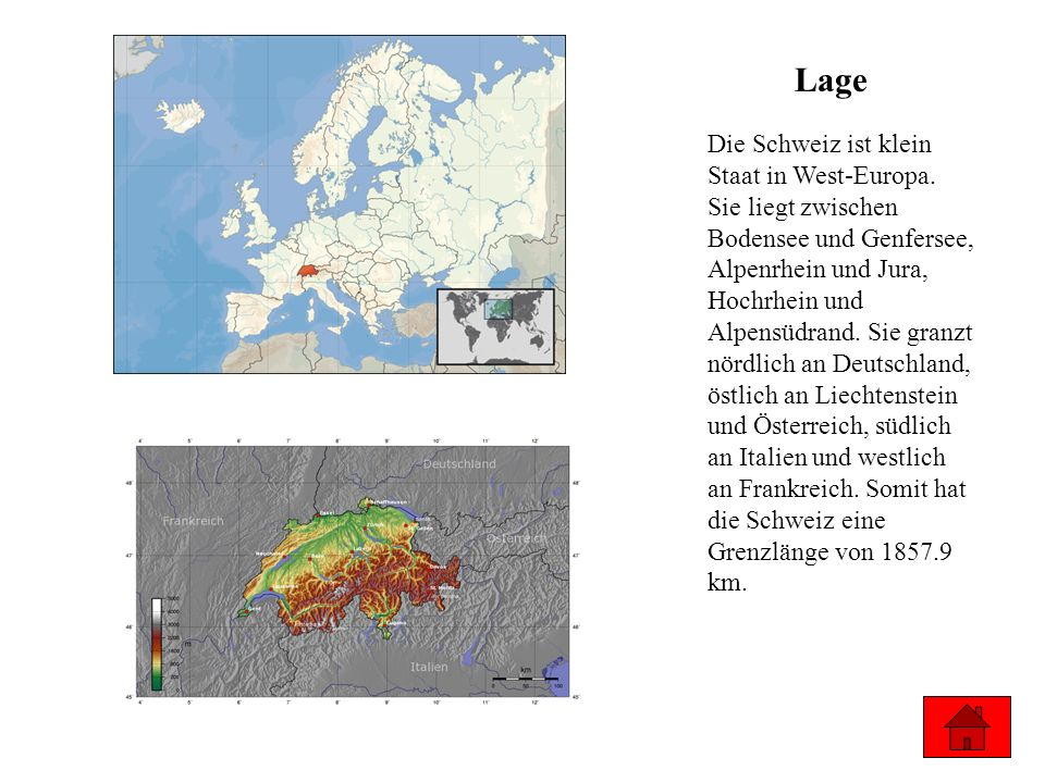 Lage Die Schweiz ist klein Staat in West-Europa. Sie liegt zwischen Bodensee und Genfersee, Alpenrhein und Jura, Hochrhein und Alpensüdrand. Sie granz