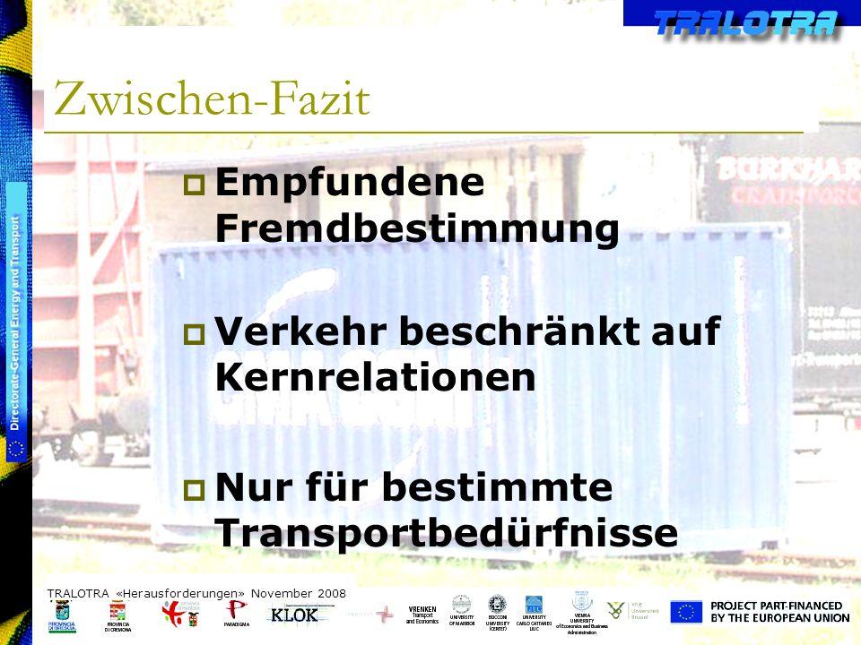 TRALOTRA Workshop – Brussels 3/10/08 Zwischen-Fazit TRALOTRA «Herausforderungen» November 2008 Empfundene Fremdbestimmung Verkehr beschränkt auf Kernrelationen Nur für bestimmte Transportbedürfnisse