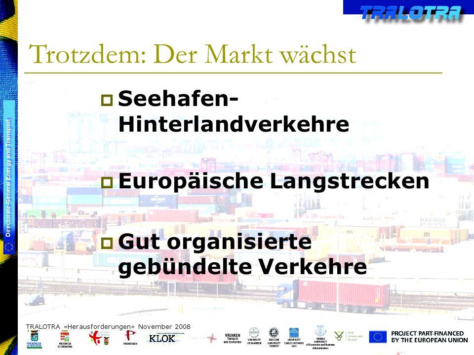 TRALOTRA Workshop – Brussels 3/10/08 Trotzdem: Der Markt wächst TRALOTRA «Herausforderungen» November 2008 Seehafen- Hinterlandverkehre Europäische Langstrecken Gut organisierte gebündelte Verkehre