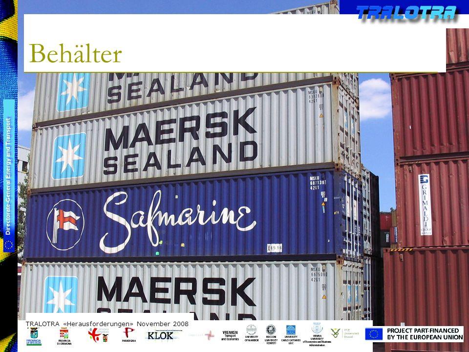 TRALOTRA Workshop – Brussels 3/10/08 Behälter TRALOTRA «Herausforderungen» November 2008
