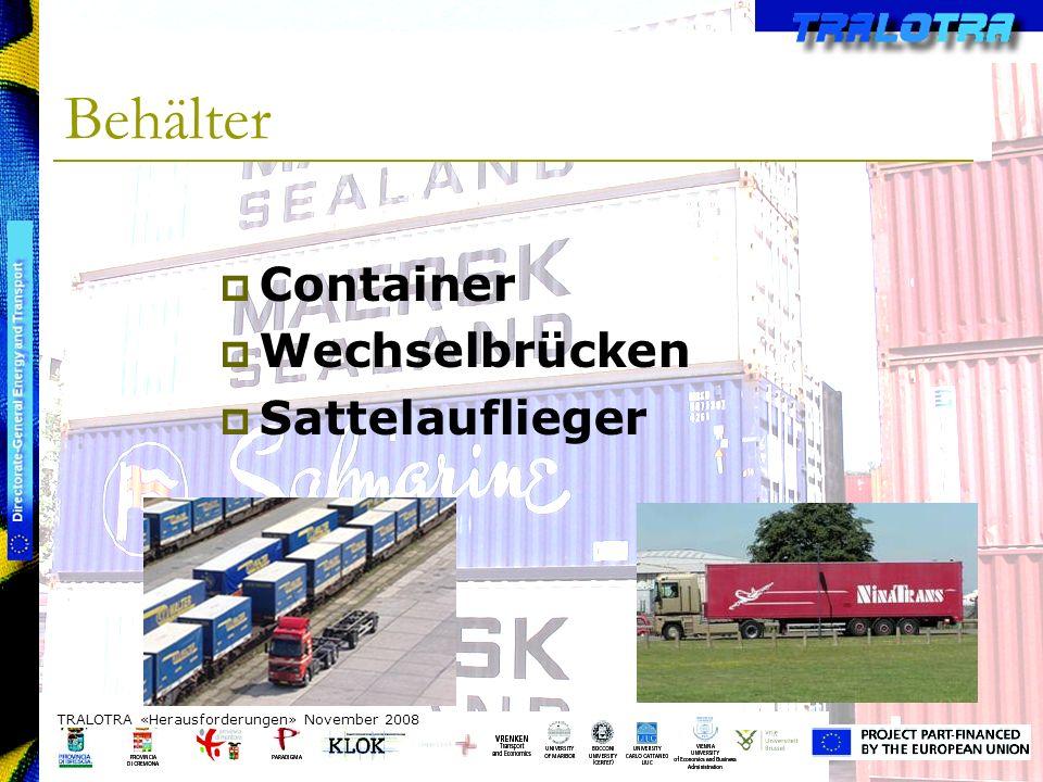 TRALOTRA Workshop – Brussels 3/10/08 Behälter TRALOTRA «Herausforderungen» November 2008 Container Wechselbrücken Sattelauflieger