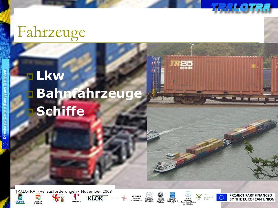 TRALOTRA Workshop – Brussels 3/10/08 Fahrzeuge TRALOTRA «Herausforderungen» November 2008 Lkw Bahnfahrzeuge Schiffe