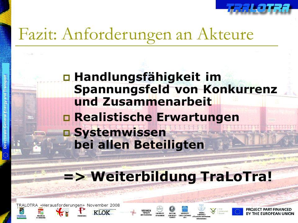 TRALOTRA Workshop – Brussels 3/10/08 Handlungsfähigkeit im Spannungsfeld von Konkurrenz und Zusammenarbeit Realistische Erwartungen Systemwissen bei allen Beteiligten => Weiterbildung TraLoTra.