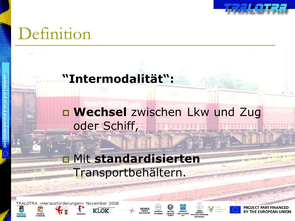 TRALOTRA Workshop – Brussels 3/10/08 Intermodalität: Wechsel zwischen Lkw und Zug oder Schiff, Mit standardisierten Transportbehältern. Definition TRA