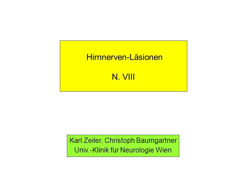 Hirnnerven-Läsionen N. VIII Karl Zeiler, Christoph Baumgartner Univ.-Klinik für Neurologie Wien