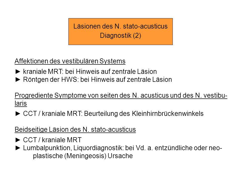 Läsionen des N. stato-acusticus Diagnostik (2) Affektionen des vestibulären Systems kraniale MRT: bei Hinweis auf zentrale Läsion Röntgen der HWS: bei