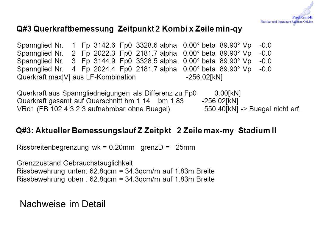 Q#3 Querkraftbemessung Zeitpunkt 2 Kombi x Zeile min-qy Spannglied Nr. 1 Fp 3142.6 Fp0 3328.6 alpha 0.00° beta 89.90° Vp -0.0 Spannglied Nr. 2 Fp 2022