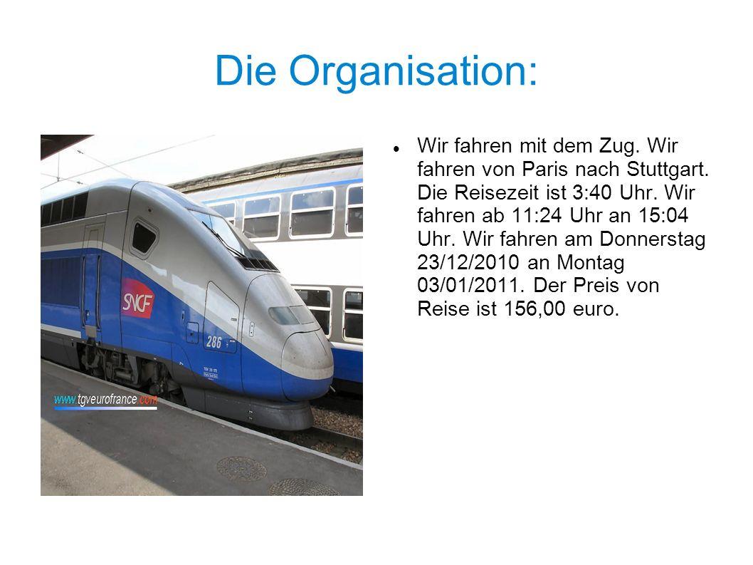 Die Organisation: Wir fahren mit dem Zug. Wir fahren von Paris nach Stuttgart.