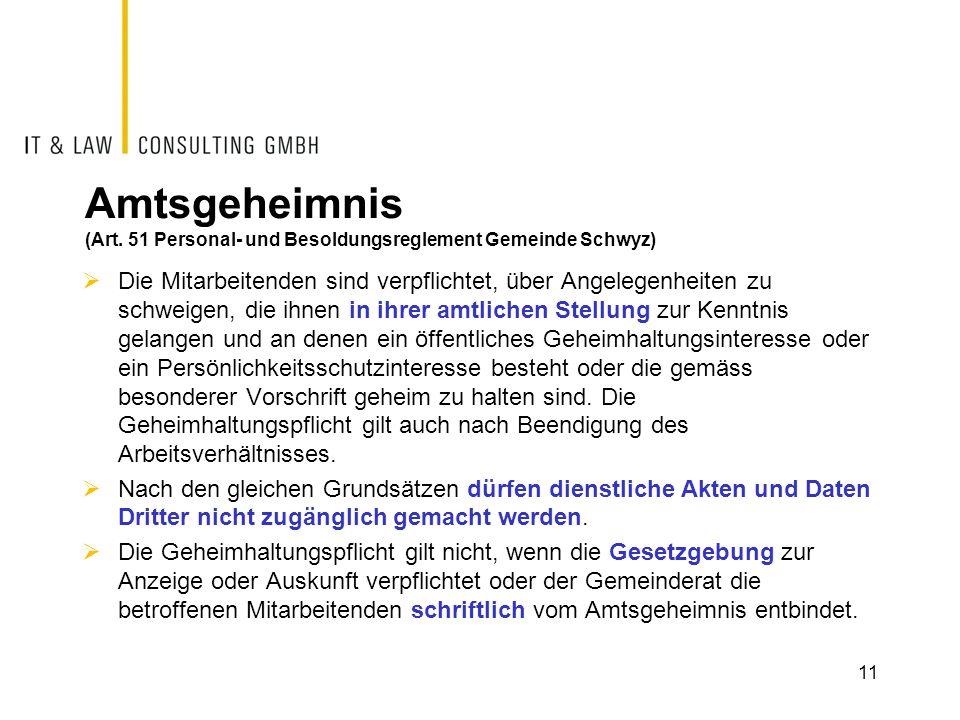 Amtsgeheimnis (Art. 51 Personal- und Besoldungsreglement Gemeinde Schwyz) Die Mitarbeitenden sind verpflichtet, über Angelegenheiten zu schweigen, die