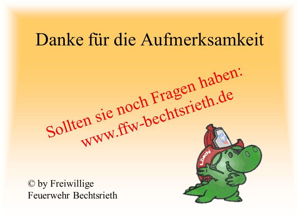 Danke für die Aufmerksamkeit Sollten sie noch Fragen haben: www.ffw-bechtsrieth.de © by Freiwillige Feuerwehr Bechtsrieth