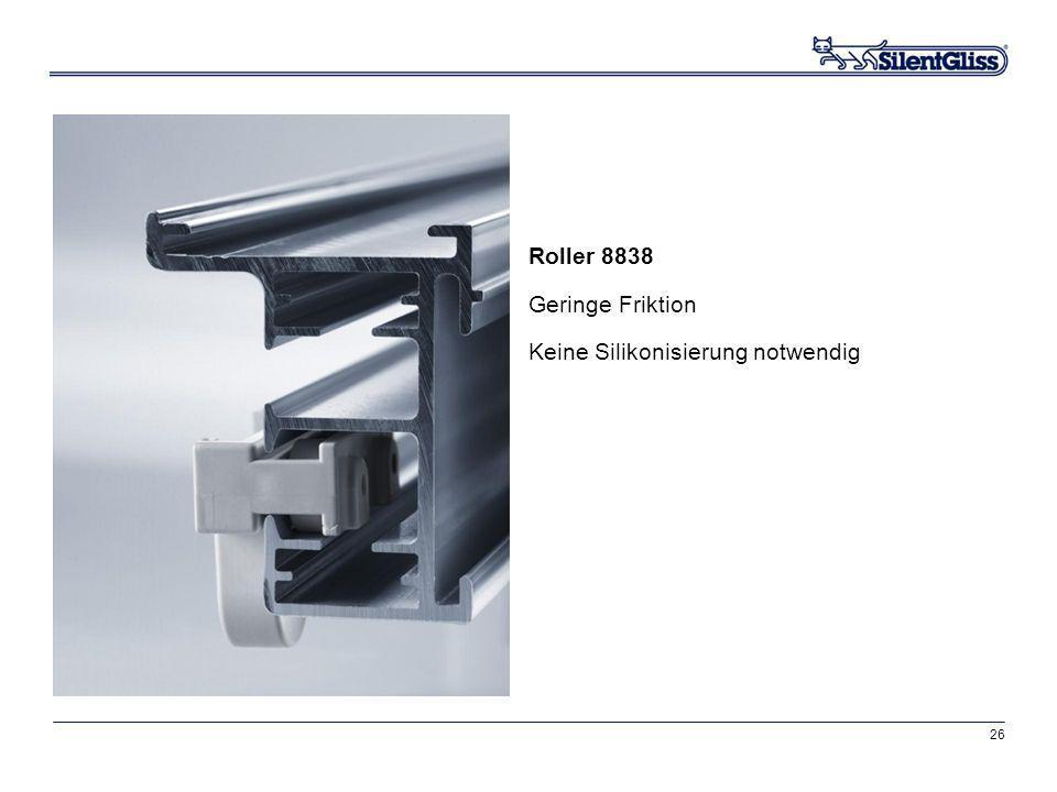 26 Roller 8838 Geringe Friktion Keine Silikonisierung notwendig